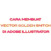 Cara Membuat Vector Golden Snitch di Adobe Illustrator
