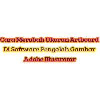 Cara Merubah Ukuran Artboard Di Software Pengolah Gambar Adobe Illustrator