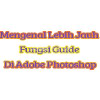 Mengenal Lebih Jauh Fungsi Guide Di Adobe Photoshop