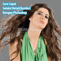 Cara Cepat Seleksi Detail Rambut Dengan Photoshop