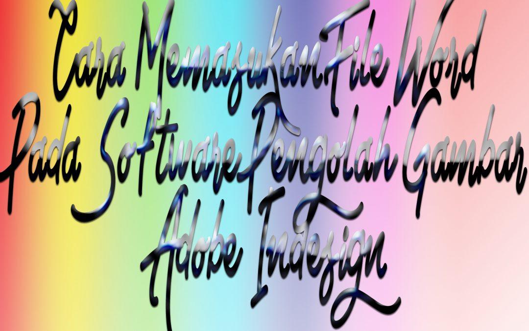 Cara Memasukan File Word Pada Software Pengolah Gambar Adobe Indesign