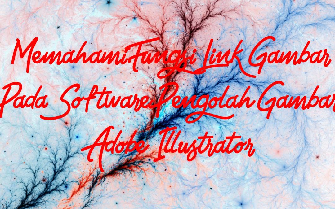 Memahami Fungsi Link Gambar Pada Software Pengolah Gambar Adobe Illustrator