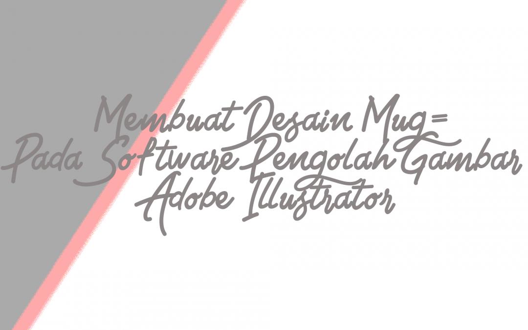 Membuat Desain Mug Pada SoftwarePengolah Gambar Adobe Illustrator