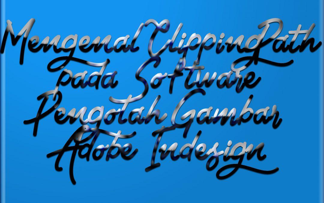 Mengenal Clipping Path pada Software Pengolah Gambar Adobe Indesign