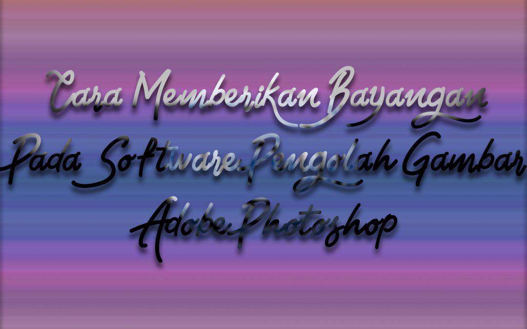Cara Memberikan Bayangan Pada Software Pengolah Gambar Adobe Photoshop Part2