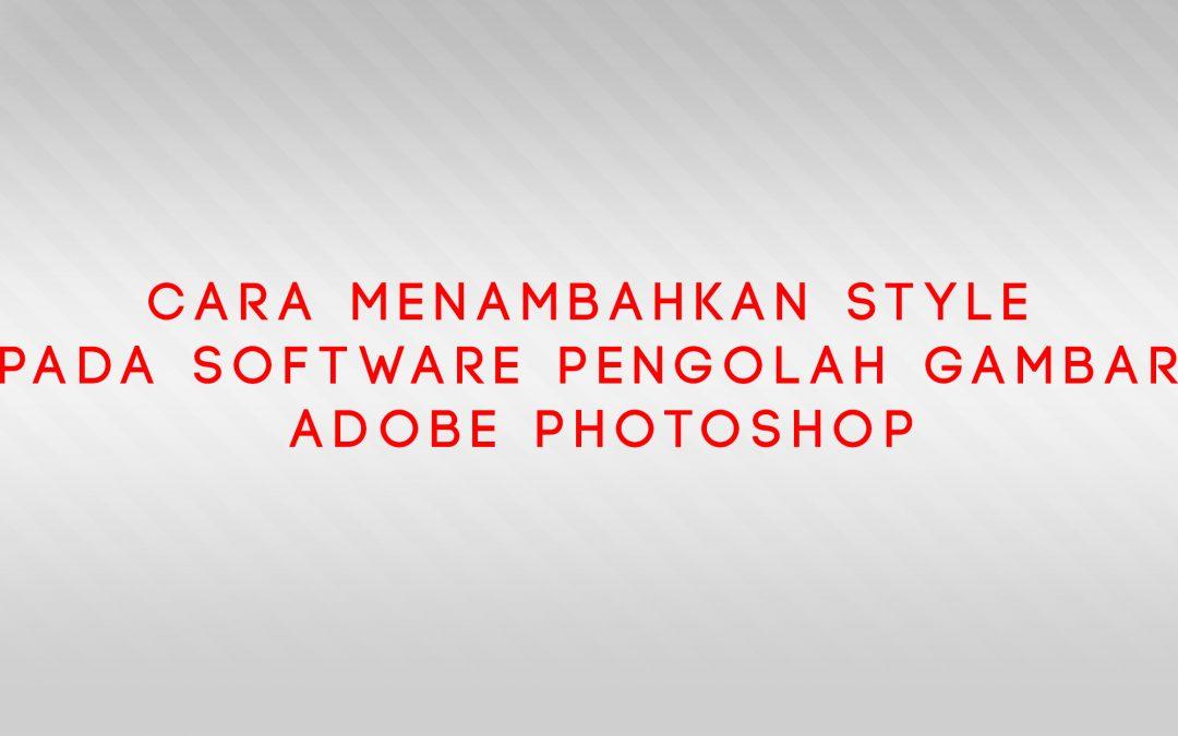 Cara Menambahkan Style Pada Software Pengolah Gambar Adobe Photoshop