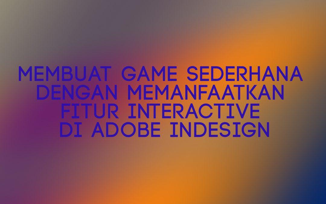 Membuat Game Sederhana Dengan Memanfaatkan Fitur Interactive Di Adobe Indesign