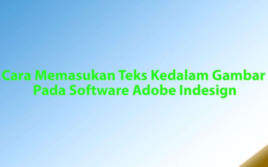 Cara Memasukan Teks Kedalam Gambar Pada Software Adobe Indesign