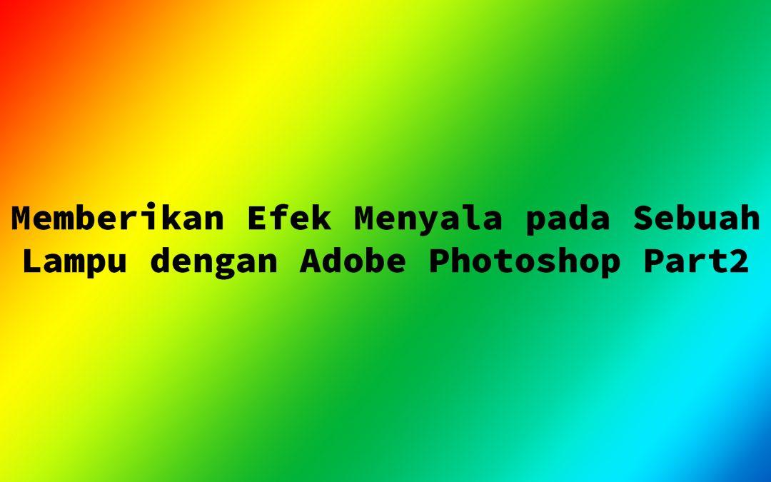 Memberikan Efek Menyala pada Sebuah Lampu dengan Adobe Photoshop Part2