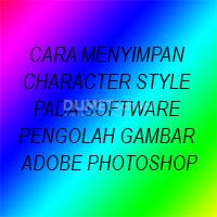 Cara Menyimpan Character Style Pada Software Pengolah Gambar Adobe Photoshop