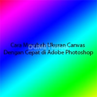 Cara Merubah Ukuran Canvas Dengan Cepat di Adobe Photoshop