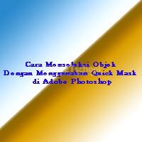 Cara Menseleksi Objek Dengan Menggunakan Quick Mask di Adobe Photoshop