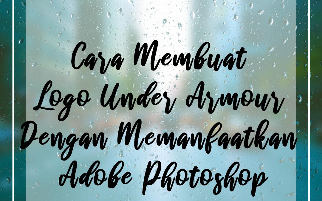 Cara Membuat Logo Under Armour Dengan Memanfaatkan Adobe Photoshop