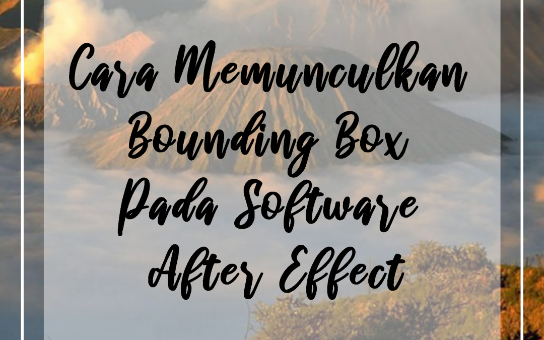 Cara Memunculkan Bounding Box Pada Software After Effect