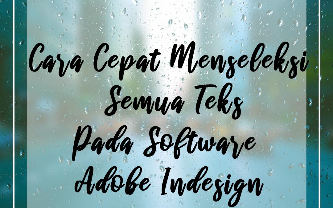 Cara Cepat Menseleksi Semua Teks Pada Software Adobe Indesign