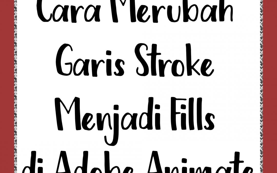 Cara Merubah Garis Stroke Menjadi Fills di Adobe Animate