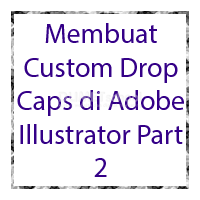Membuat Custom Drop Caps di Adobe Illustrator Part 2