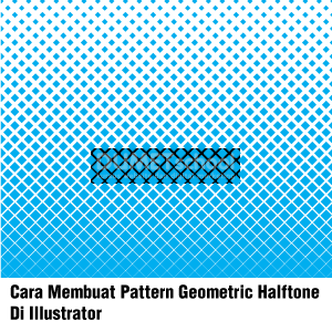 Cara Membuat Pattern Geometric Halftone Di Illustrator