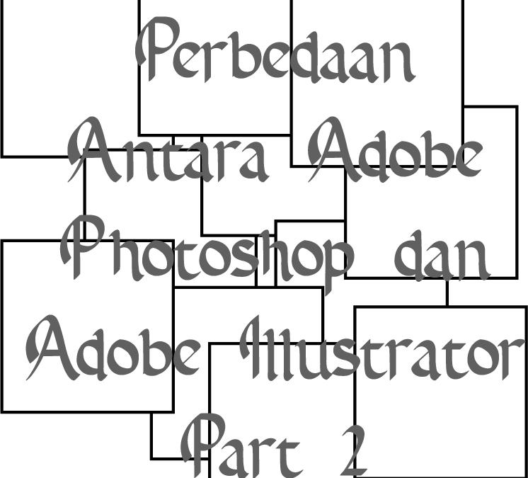 Perbedaan Antara Adobe Photoshop dan Adobe Illustrator Part 2