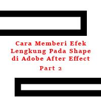 Cara Memberi Efek Lengkung Pada Shape di Adobe After Effect Part2