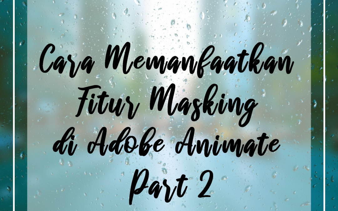 Cara Memanfaatkan Fitur Masking di Adobe Animate Part 2