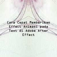 Cara Cepat Memberikan Effect Animasi pada Text di Adobe After Effect