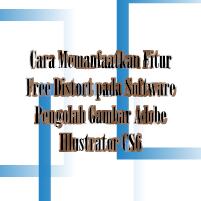 MeCara Memanfaatkan Fitur Free Distort pada Software Pengolah Gambar Adobe Illustrator CS6