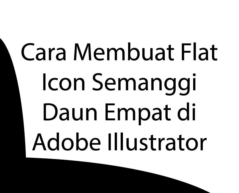 akan dijelaskan pada artikel berikut.  Cara Membuat Flat Icon Semanggi Daun Empat di Adobe Illustrator