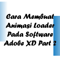 Cara Membuat Animasi Loader Pada Software Adobe XD Part 2