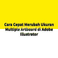 Cara Cepat Merubah Ukuran Multiple Artboard di Adobe Illustrator