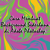 Cara Membuat Background Sederhana  di Adobe Photoshop