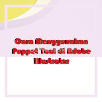 Cara Menggunakan Puppet Tool di Adobe Illustrator