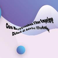 Cara Menggunakan Fitur Empelove Distort di Adobe Illustrator